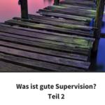 Was ist gute Supervision? - Teil 2