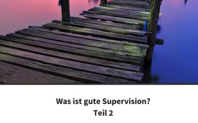 Was ist gute Supervision? – Teil 2