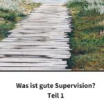 Was ist gute Supervision? - Teil 1