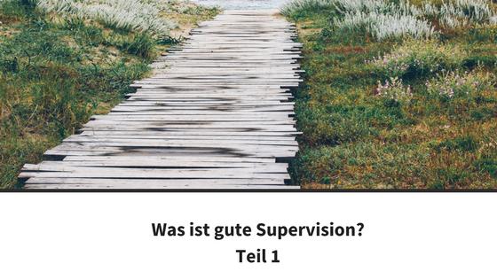 Was ist gute Supervision? – Teil 1